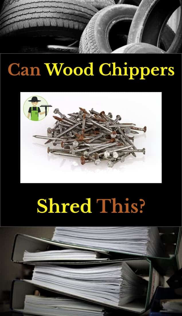 can wood chippers shred nails, tires, paper, plastic, cardboard